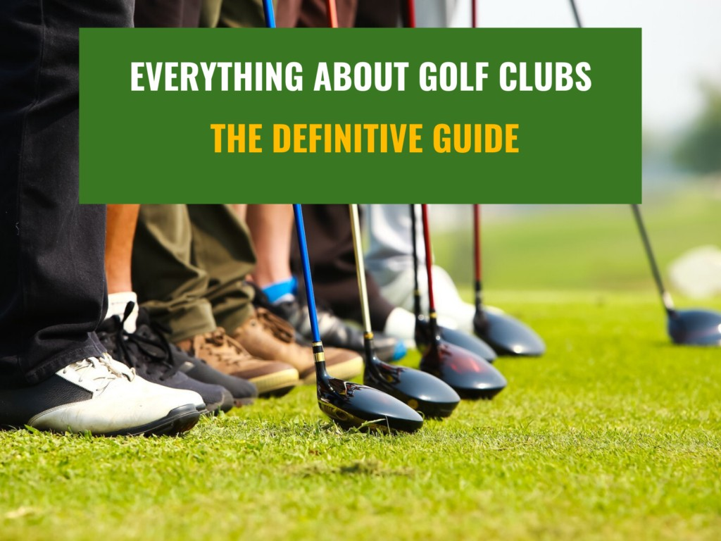 Golf club types, components, and uses. a complete guide